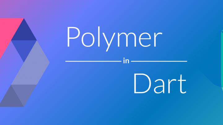 Polymer in Dart [Tutorial]